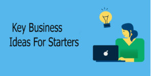 Key Business Ideas For Starters
