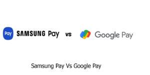 Samsung Pay Vs Google Pay