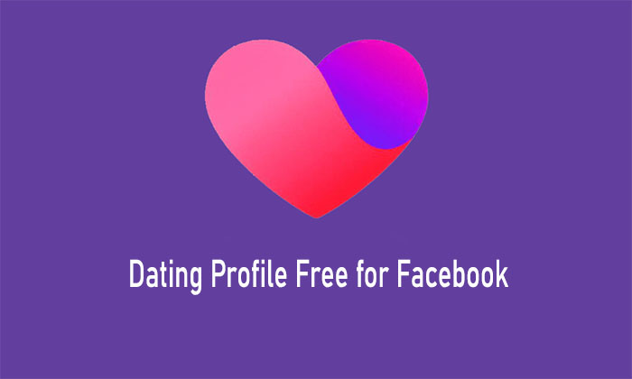 Dating Profile Free for Facebook - Facebook Dating App   Facebook Create Dating Account